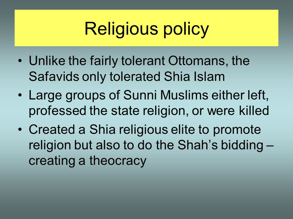 Religious policy Unlike the fairly tolerant Ottomans, the Safavids only tolerated Shia Islam.