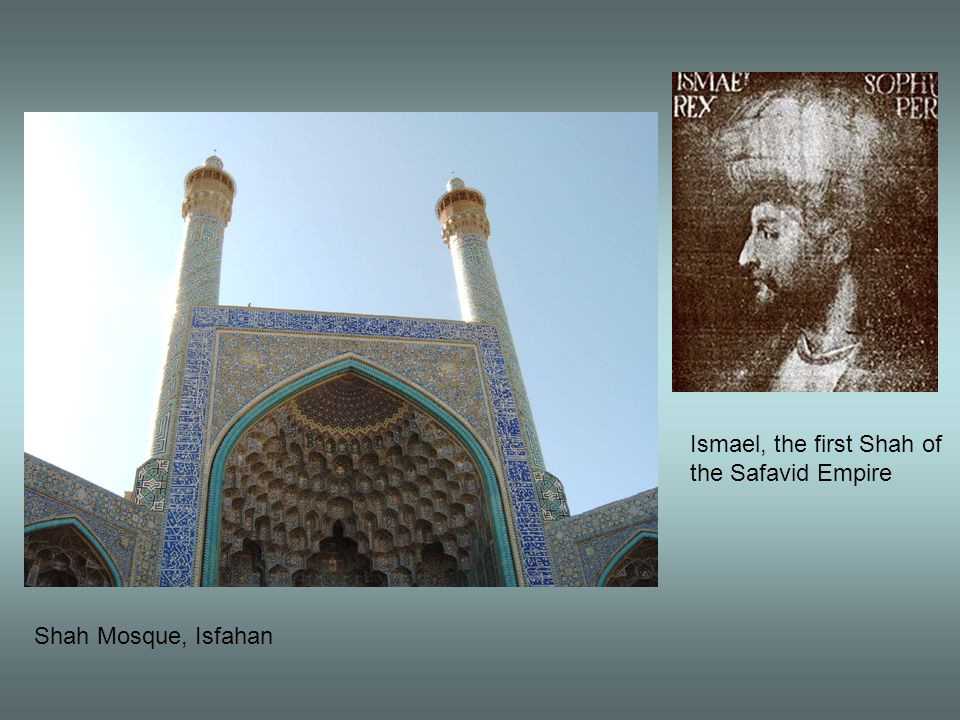 Ismael, the first Shah of the Safavid Empire