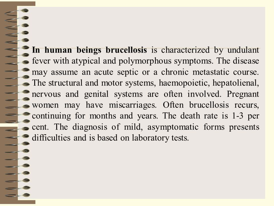 In human beings brucellosis is characterized by undulant fever with atypical and polymorphous symptoms.