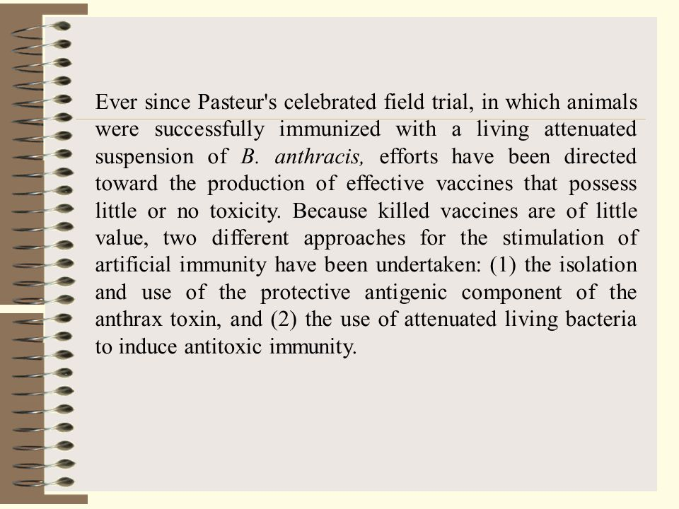 Ever since Pasteur s celebrated field trial, in which animals were successfully immunized with a living attenuated suspension of B.