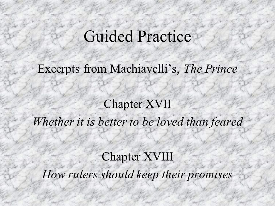 Guided Practice Excerpts from Machiavelli's, The Prince Chapter XVII
