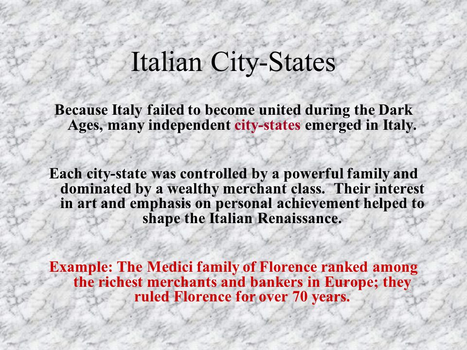 Italian City-States Because Italy failed to become united during the Dark Ages, many independent city-states emerged in Italy.