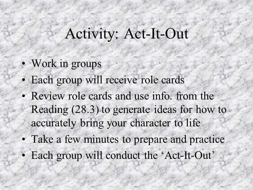 Activity: Act-It-Out Work in groups Each group will receive role cards
