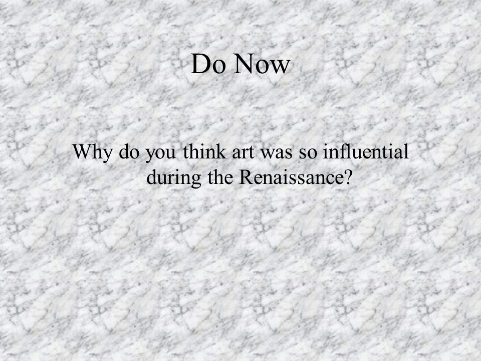 Why do you think art was so influential during the Renaissance