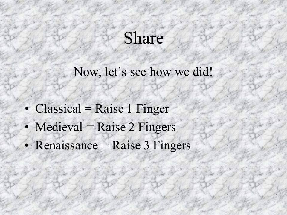 Share Now, let's see how we did! Classical = Raise 1 Finger