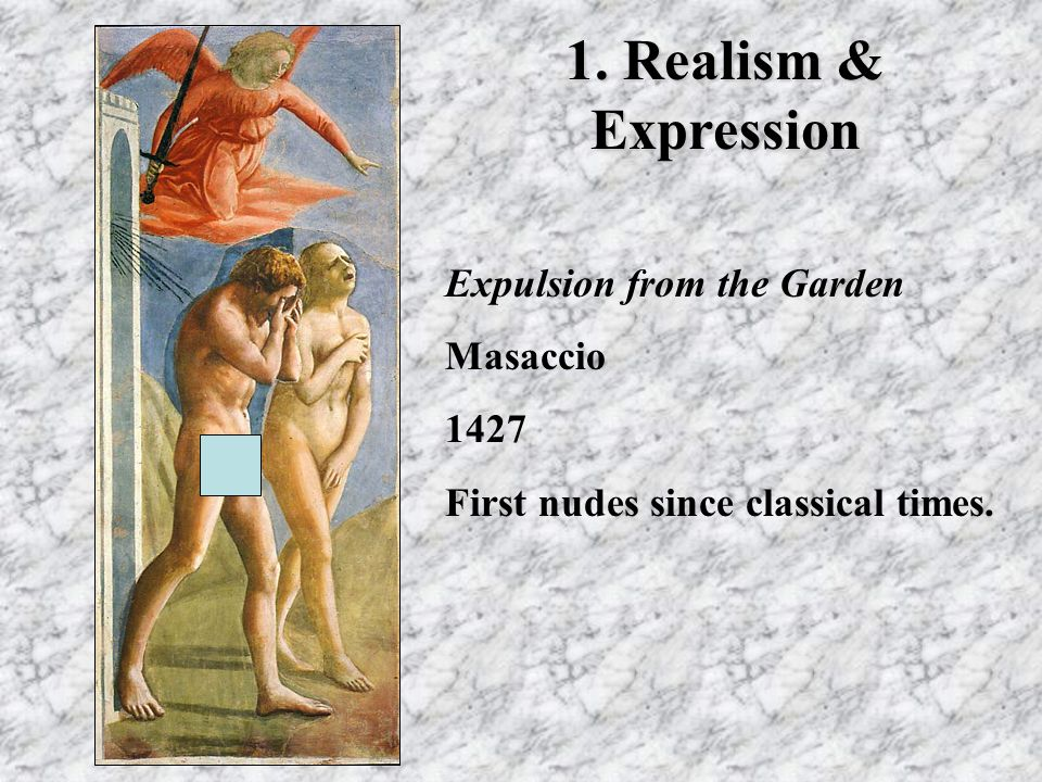 1. Realism & Expression Expulsion from the Garden Masaccio 1427