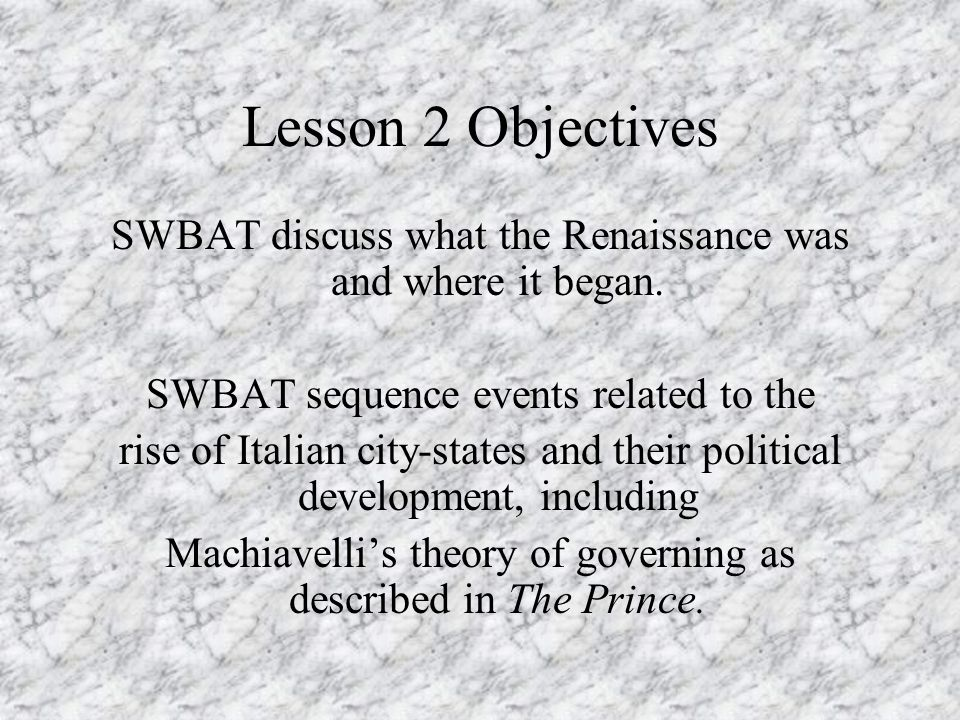 Lesson 2 Objectives SWBAT discuss what the Renaissance was and where it began. SWBAT sequence events related to the.