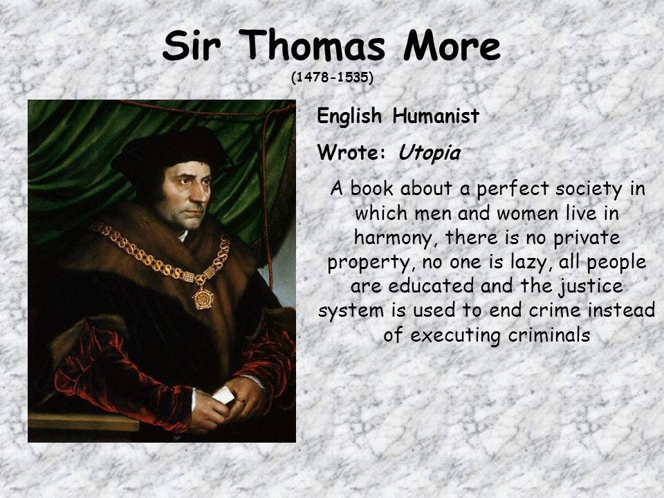 Sir Thomas More (1478-1535) English Humanist Wrote: Utopia