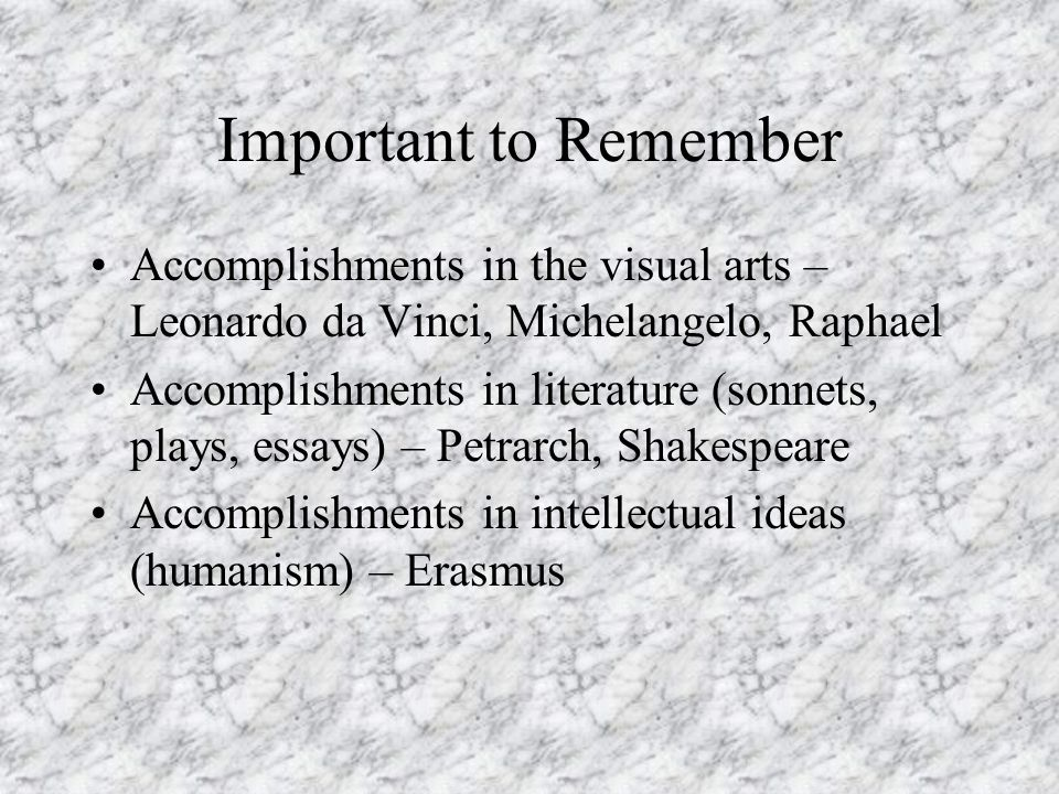 Important to Remember Accomplishments in the visual arts – Leonardo da Vinci, Michelangelo, Raphael.