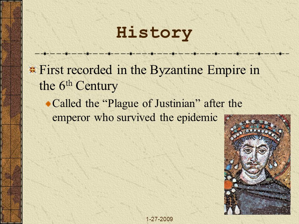 History First recorded in the Byzantine Empire in the 6th Century