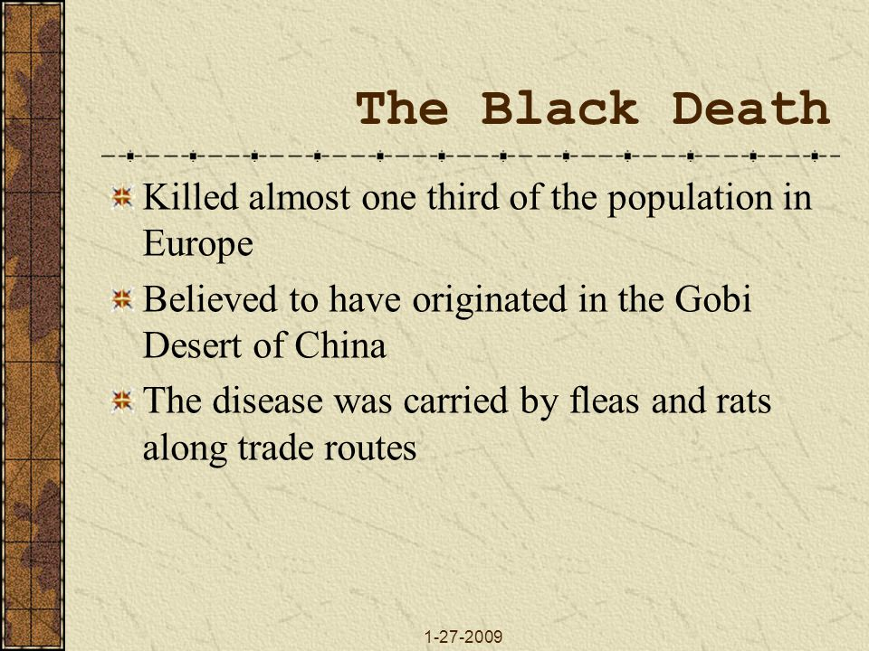 The Black Death Killed almost one third of the population in Europe
