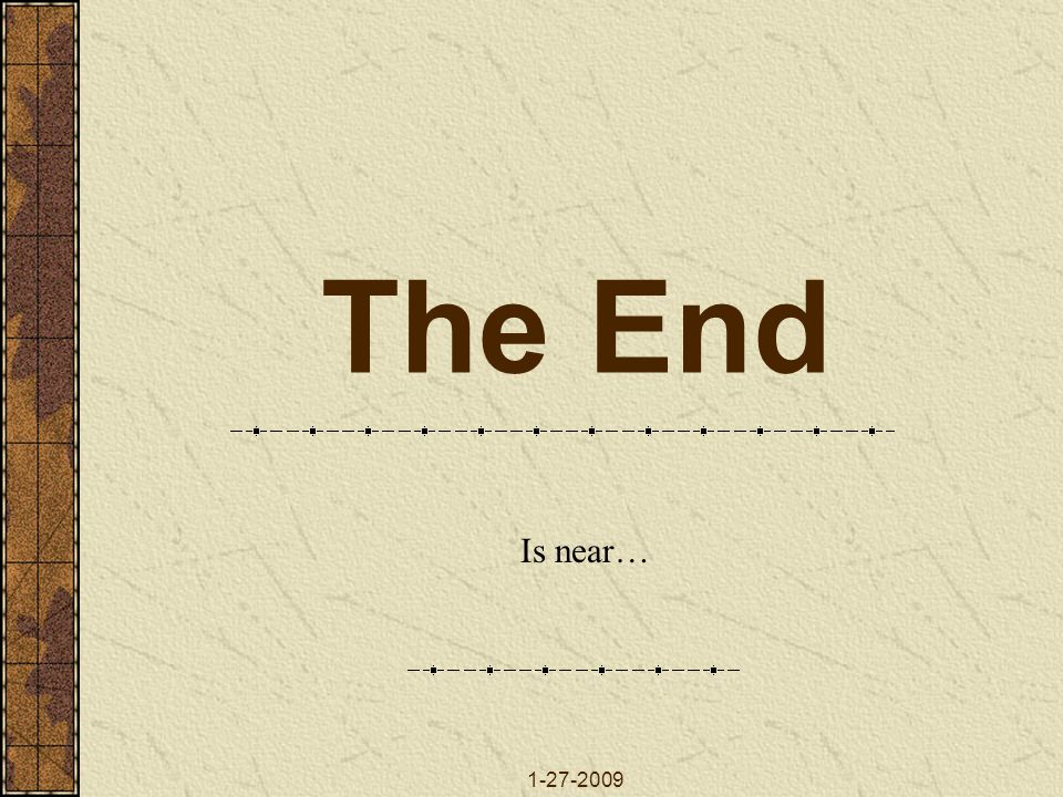 The End Is near… 1-27-2009