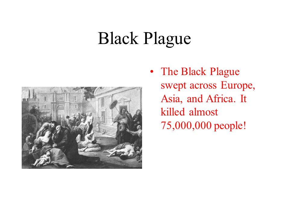 Black Plague The Black Plague swept across Europe, Asia, and Africa.