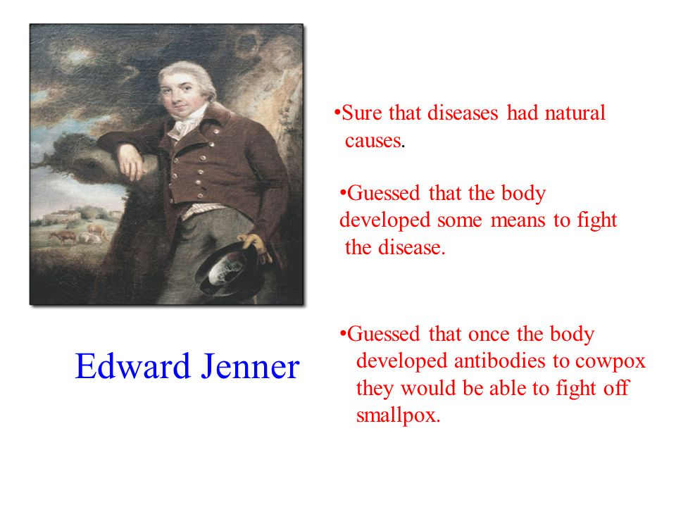 Edward Jenner Sure that diseases had natural causes.