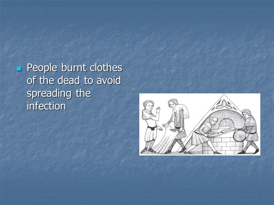 People burnt clothes of the dead to avoid spreading the infection