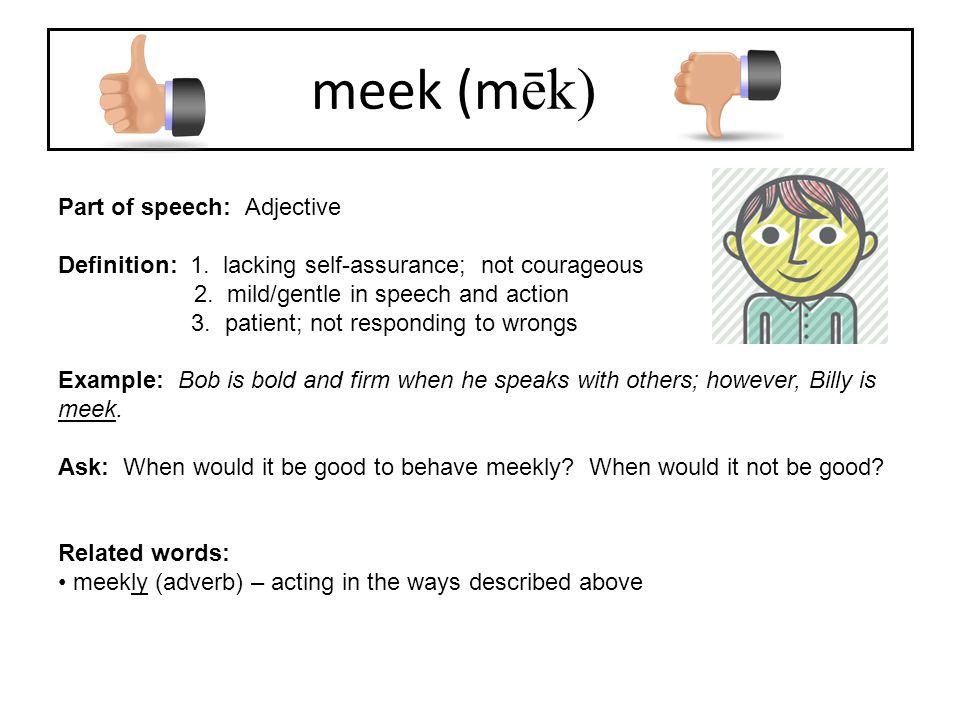 meek (mēk) Part of speech: Adjective