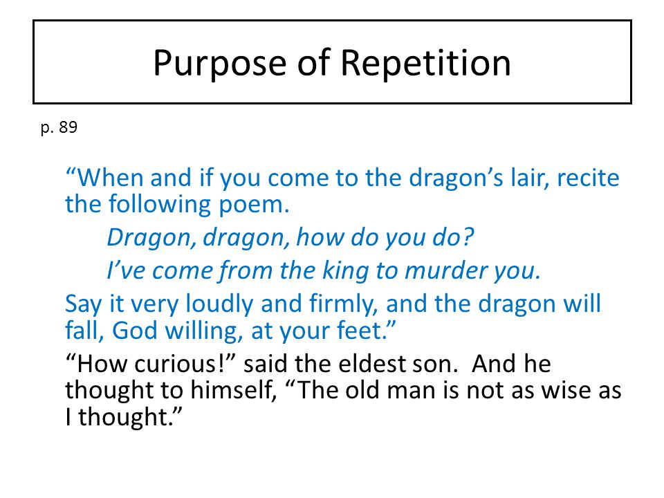 Purpose of Repetition p. 89. When and if you come to the dragon's lair, recite the following poem.