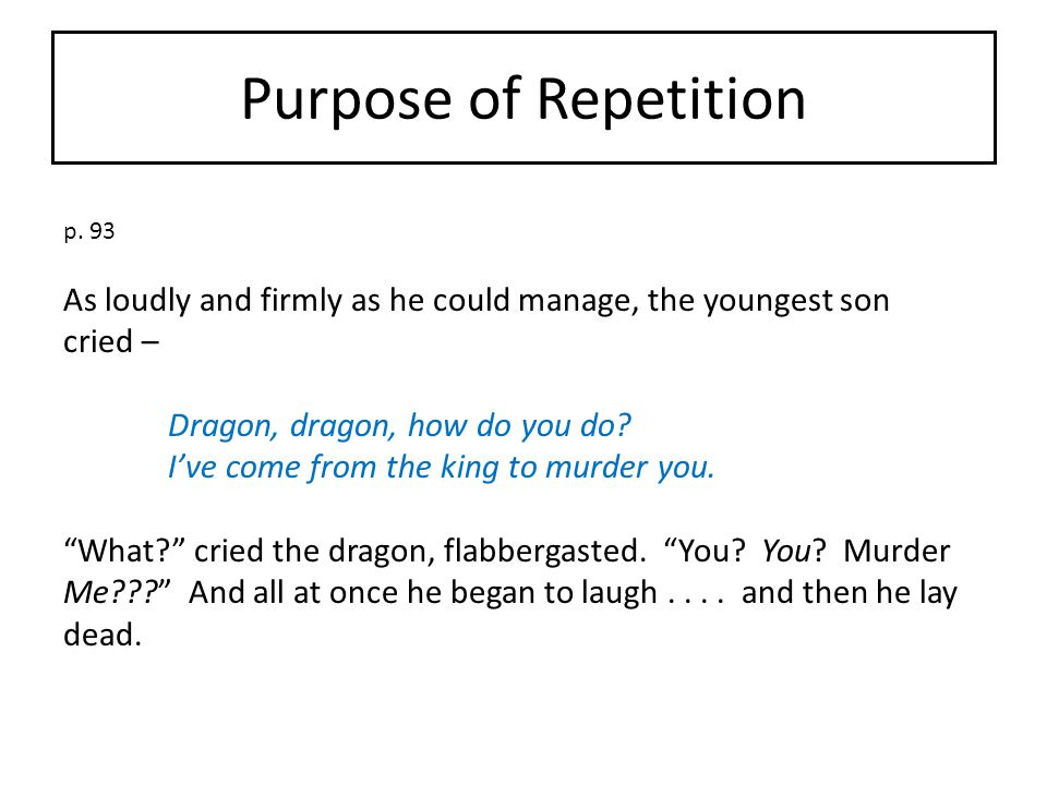 Purpose of Repetition p. 93. As loudly and firmly as he could manage, the youngest son. cried – Dragon, dragon, how do you do