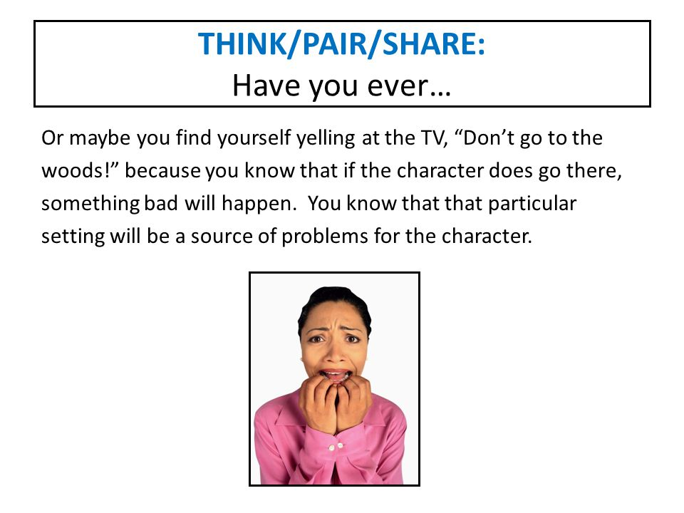 THINK/PAIR/SHARE: Have you ever…