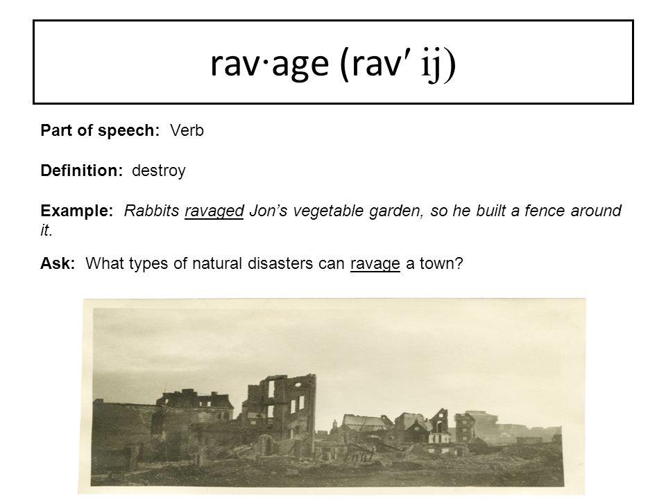 rav·age (rav′ ij) Part of speech: Verb Definition: destroy
