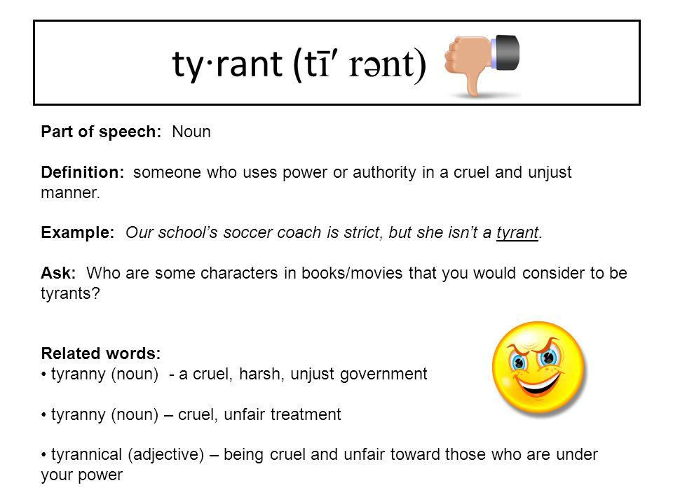 ty·rant (tī′ rənt) Part of speech: Noun