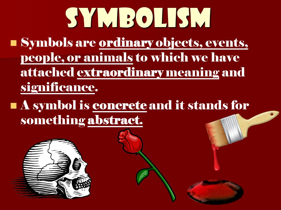 Symbolism Symbols are ordinary objects, events, people, or animals to which we have attached extraordinary meaning and significance.