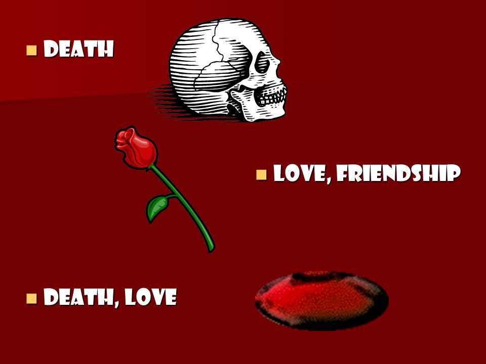 Death Love, Friendship Death, Love