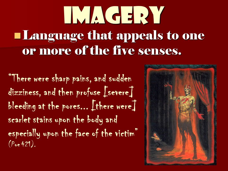 IMAGERY Language that appeals to one or more of the five senses.