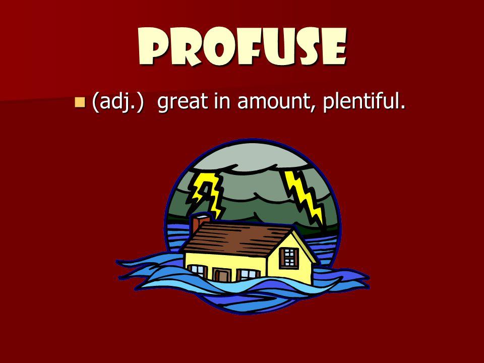 (adj.) great in amount, plentiful.