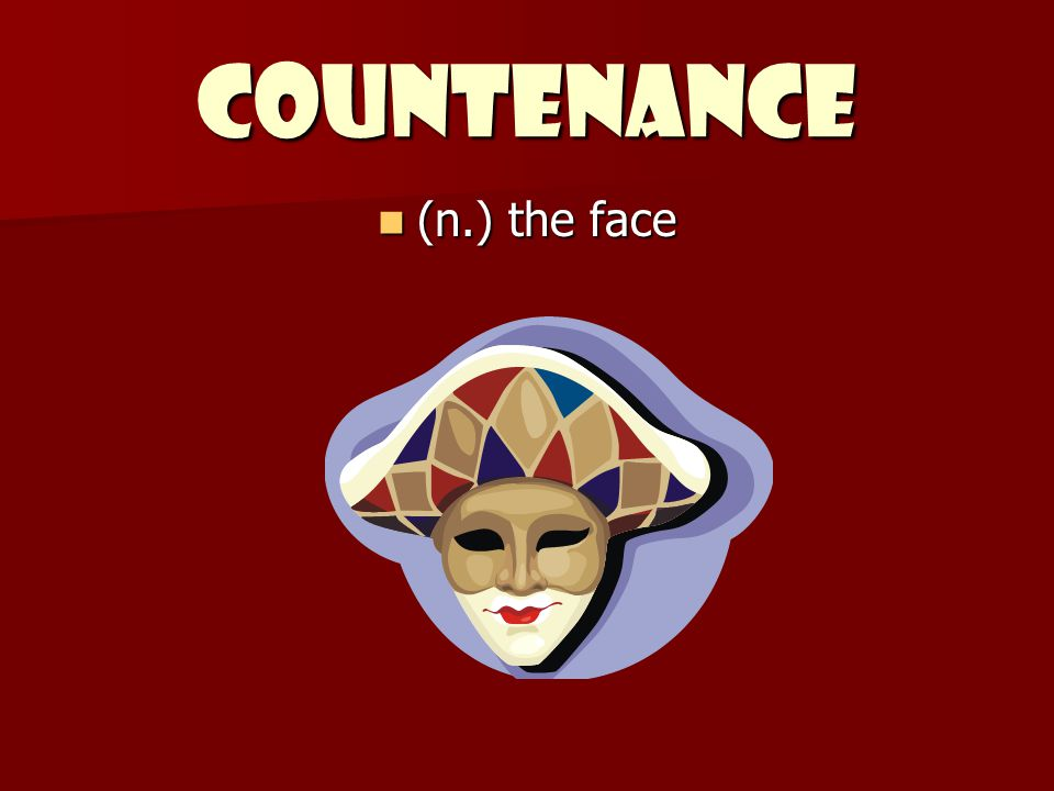 Countenance (n.) the face