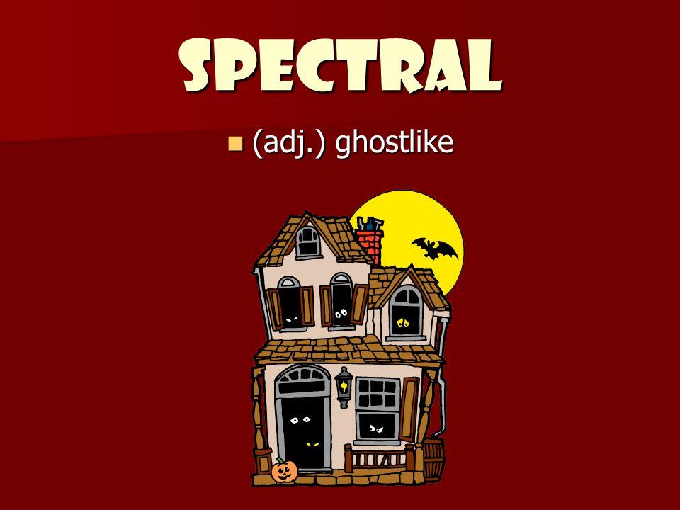 SPECTRAL (adj.) ghostlike