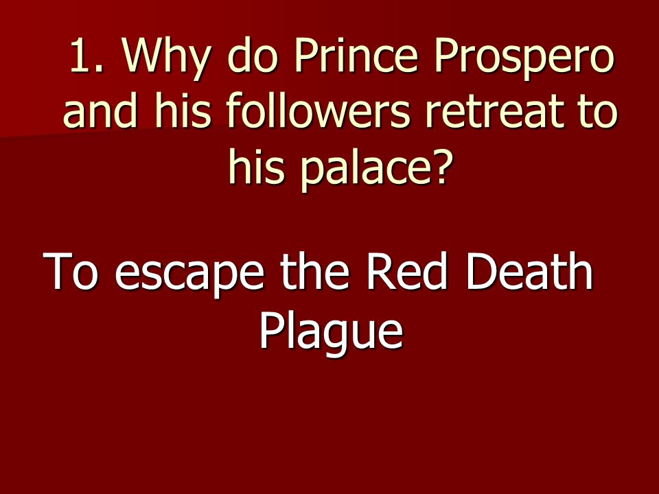 1. Why do Prince Prospero and his followers retreat to his palace