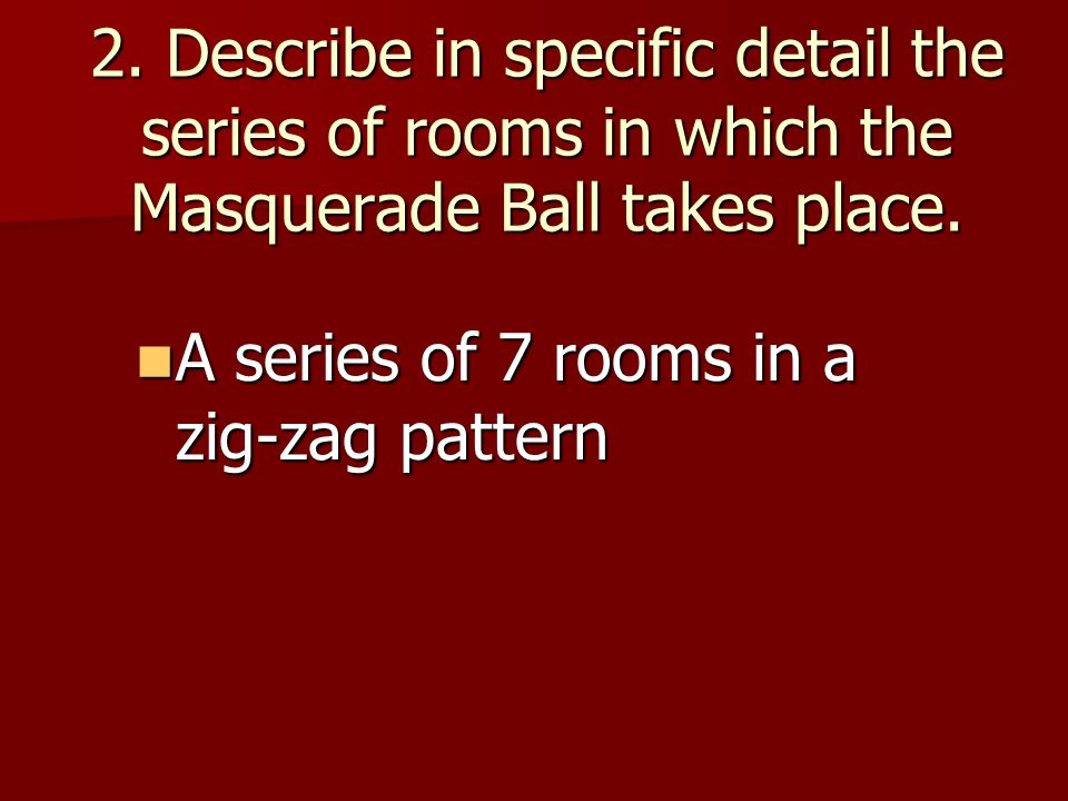 2. Describe in specific detail the series of rooms in which the Masquerade Ball takes place.