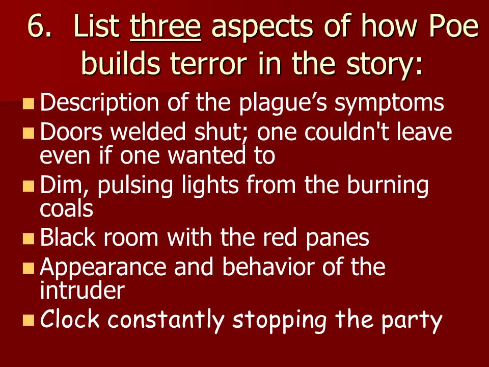 6. List three aspects of how Poe builds terror in the story: