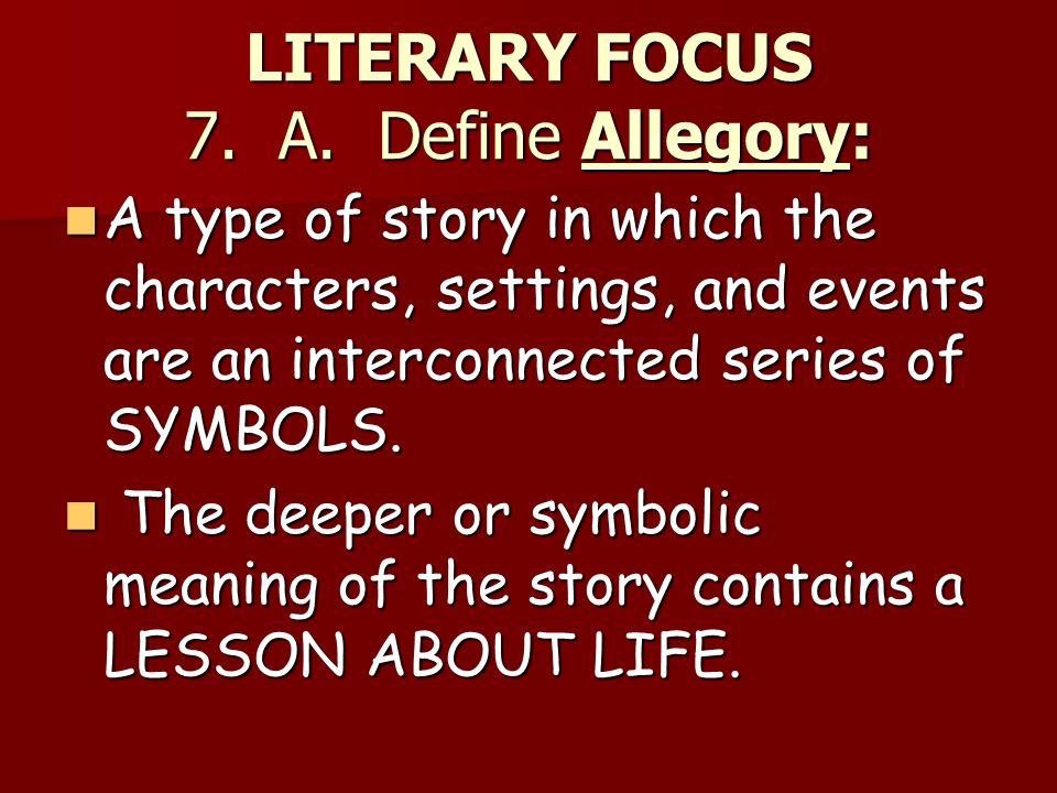 LITERARY FOCUS 7. A. Define Allegory: