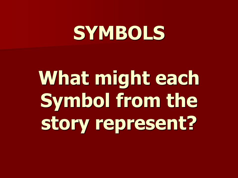 SYMBOLS What might each Symbol from the story represent
