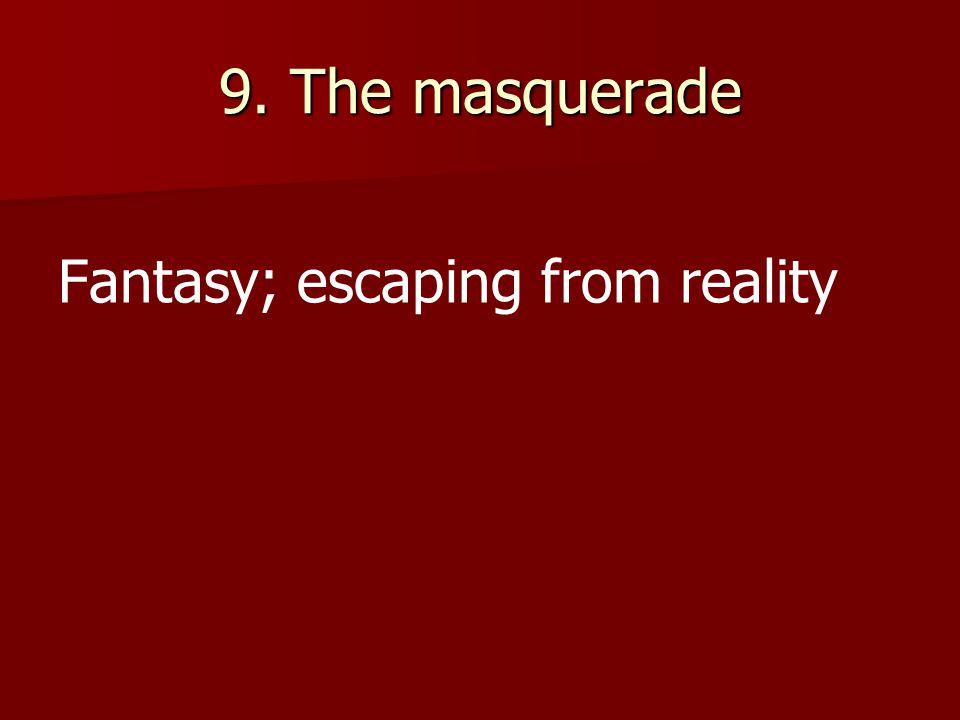 9. The masquerade Fantasy; escaping from reality