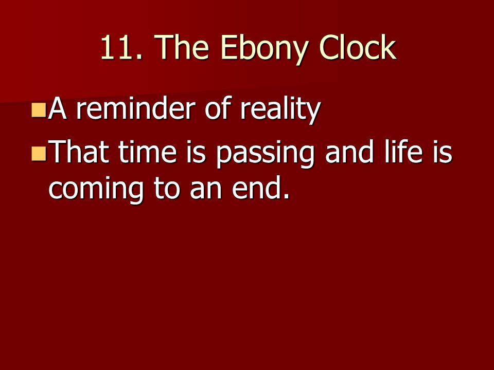 11. The Ebony Clock A reminder of reality