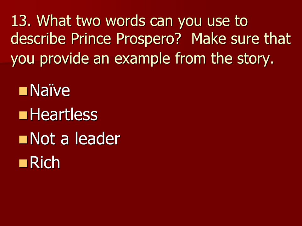 Naïve Heartless Not a leader Rich