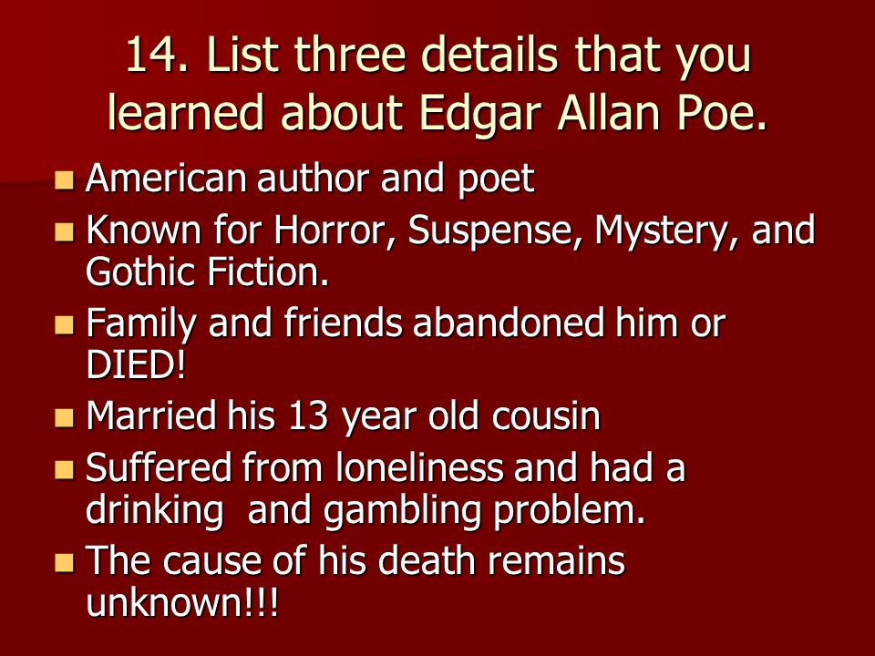 14. List three details that you learned about Edgar Allan Poe.