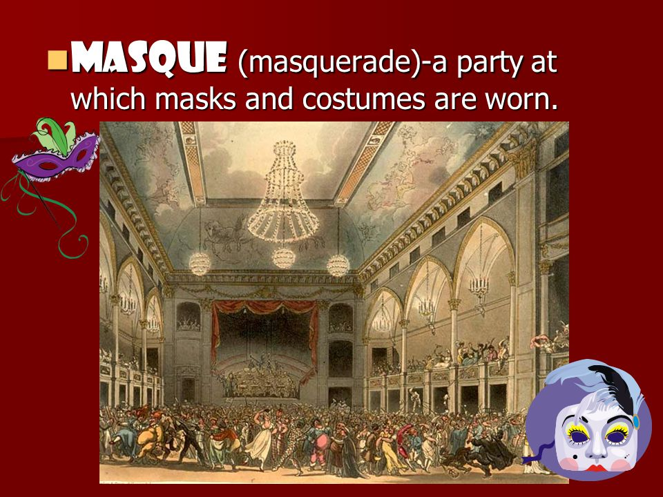 Masque (masquerade)-a party at which masks and costumes are worn.