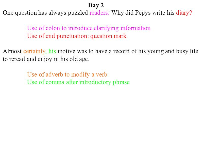 Day 2 One question has always puzzled readers: Why did Pepys write his diary Use of colon to introduce clarifying information.