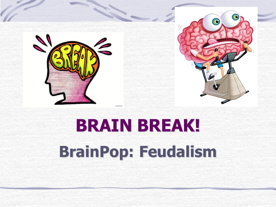 BRAIN BREAK! BrainPop: Feudalism