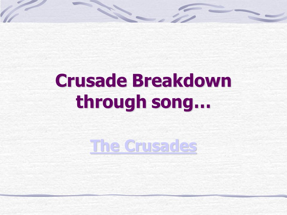 Crusade Breakdown through song…