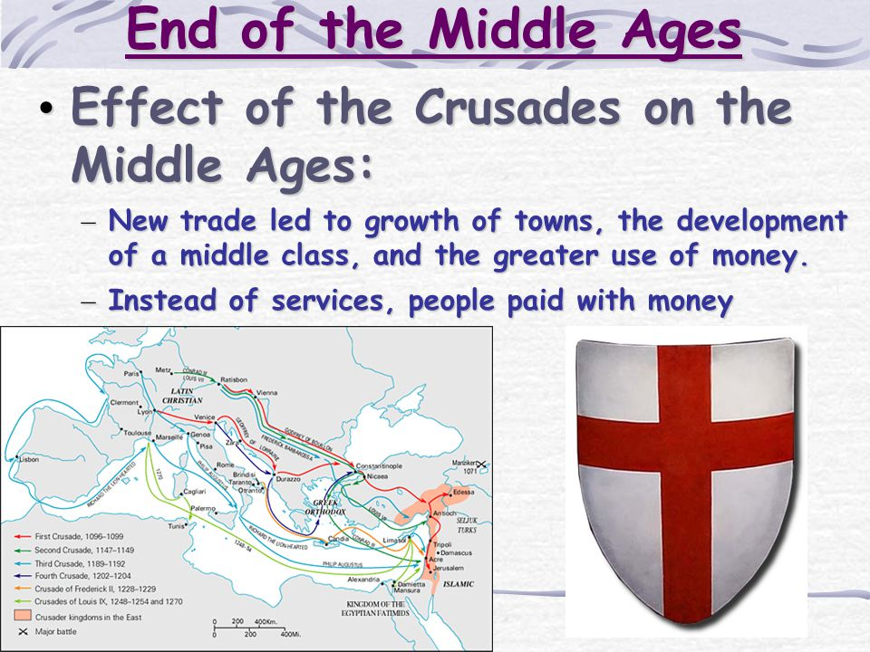 End of the Middle Ages Effect of the Crusades on the Middle Ages: