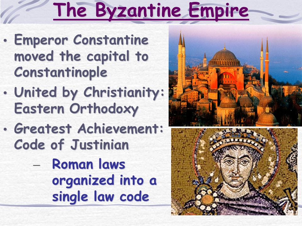 The Byzantine Empire Emperor Constantine moved the capital to Constantinople. United by Christianity: Eastern Orthodoxy.