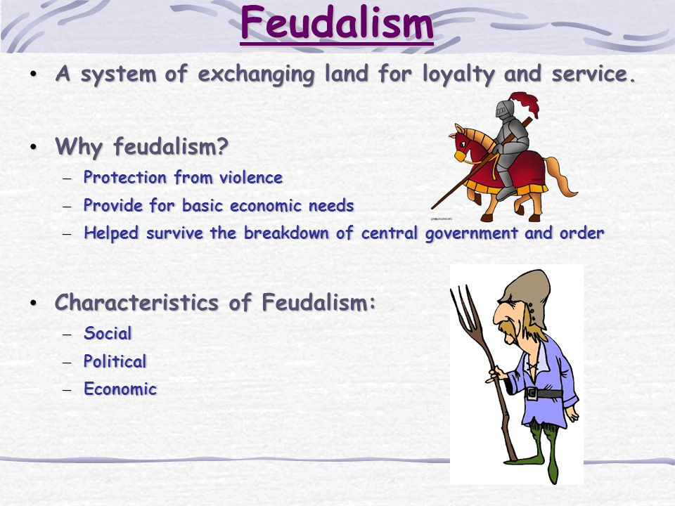Feudalism A system of exchanging land for loyalty and service.