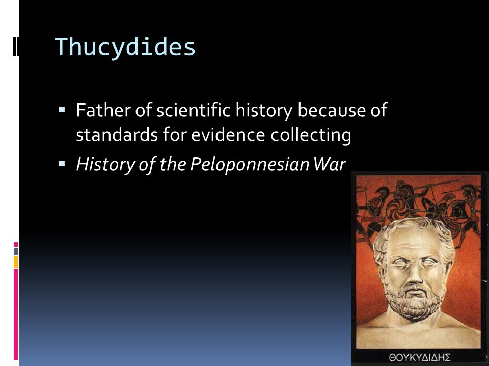 Thucydides Father of scientific history because of standards for evidence collecting.