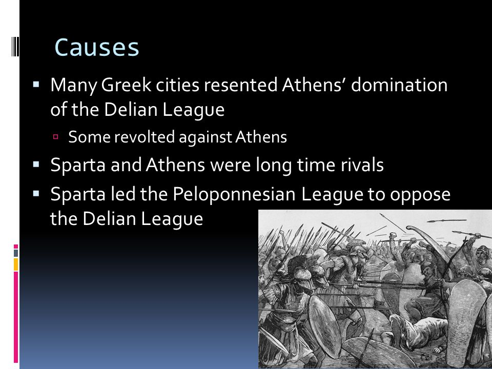 Causes Many Greek cities resented Athens' domination of the Delian League. Some revolted against Athens.