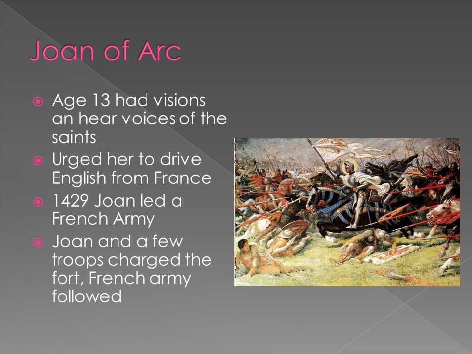 Joan of Arc Age 13 had visions an hear voices of the saints